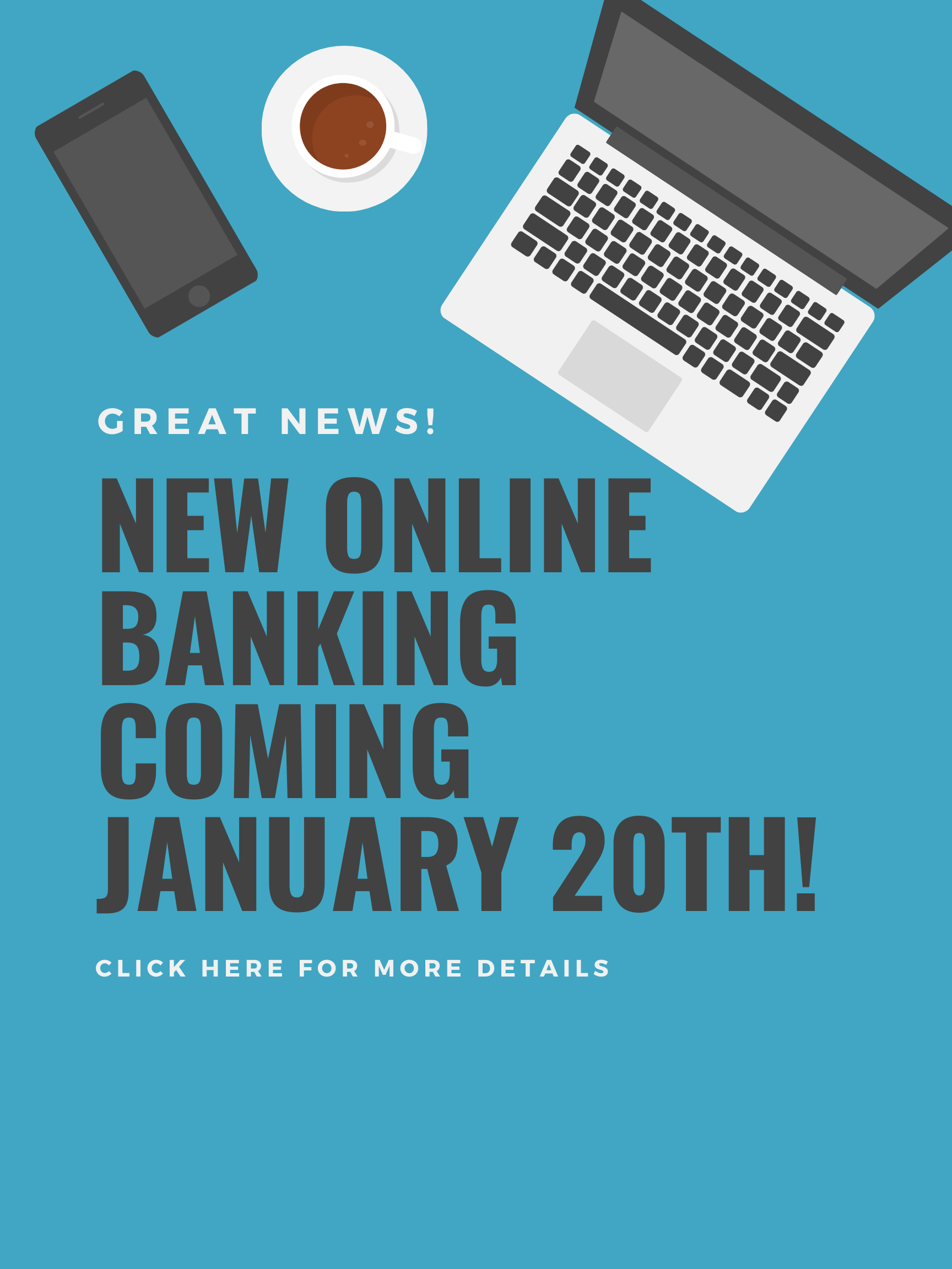 great news! new online banking coming january 20! click here for more details