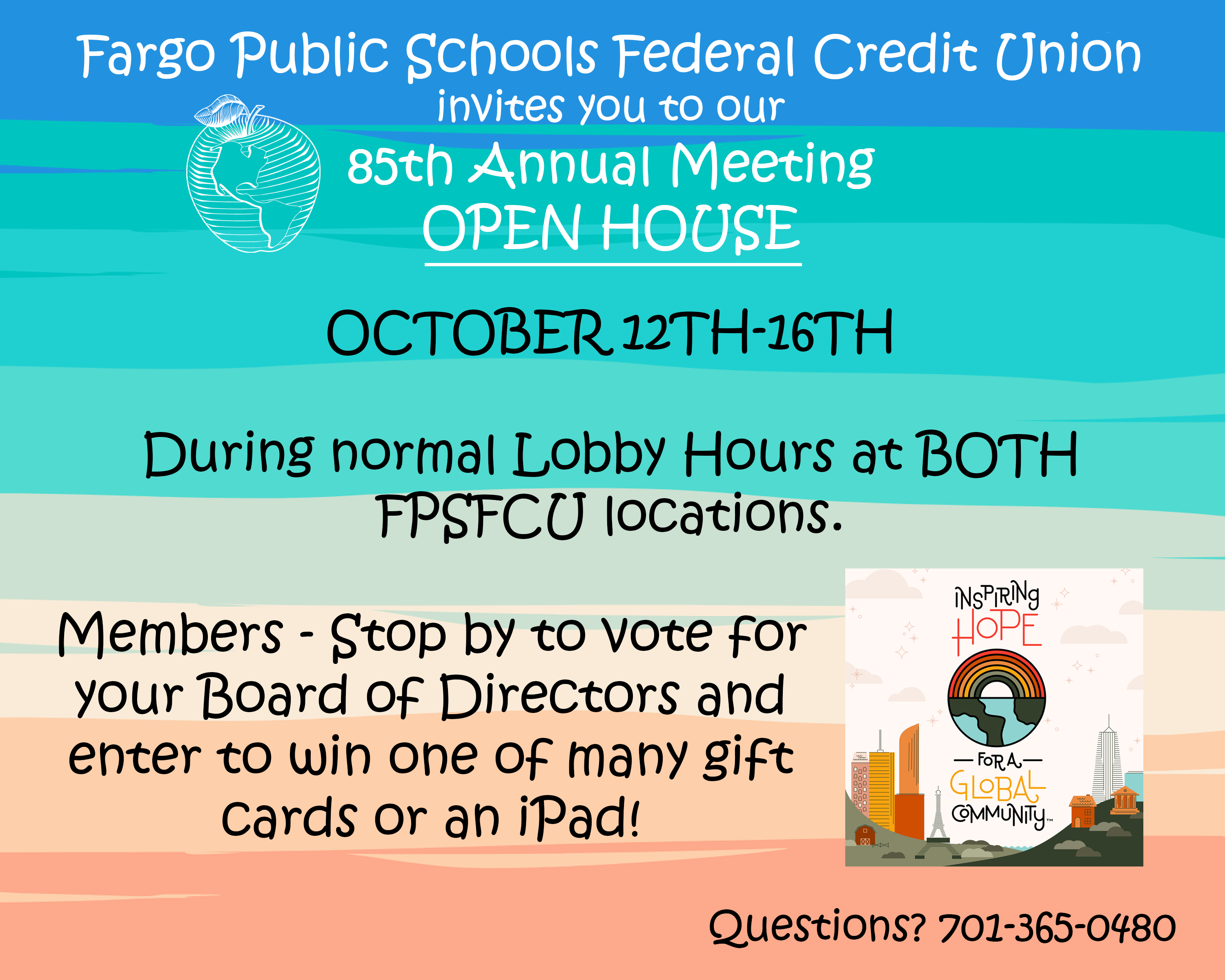 FPSFCU invites you to our 85th Annual Meeting OPEN HOUSE October 12-16 during normal lobby hours at BOTH Locations. Members- stop by to vote for your board of directors and enter to win one of many gift cards or an ipad!
