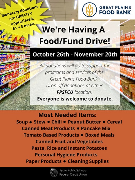 We're having a food/fund drive! 10/26-11/20. All donations will go to support the programs and services of the great plains food bank. dropp off donations at either fpsfcu location. all welcome to donate