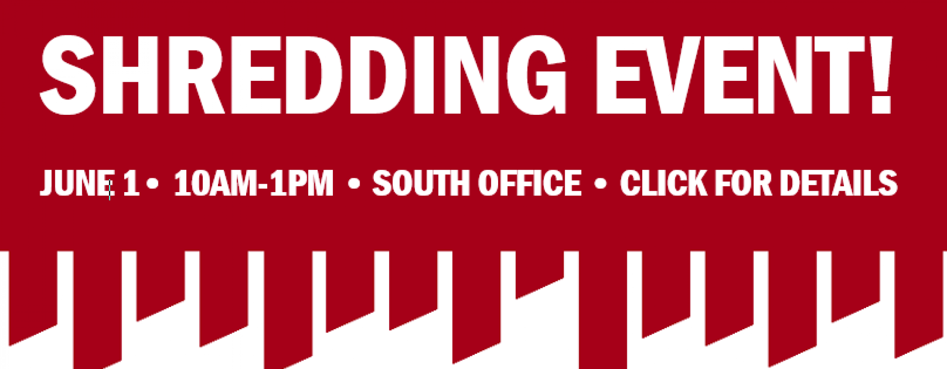 shredding event june 1. 10am-1pm. south office. click for details