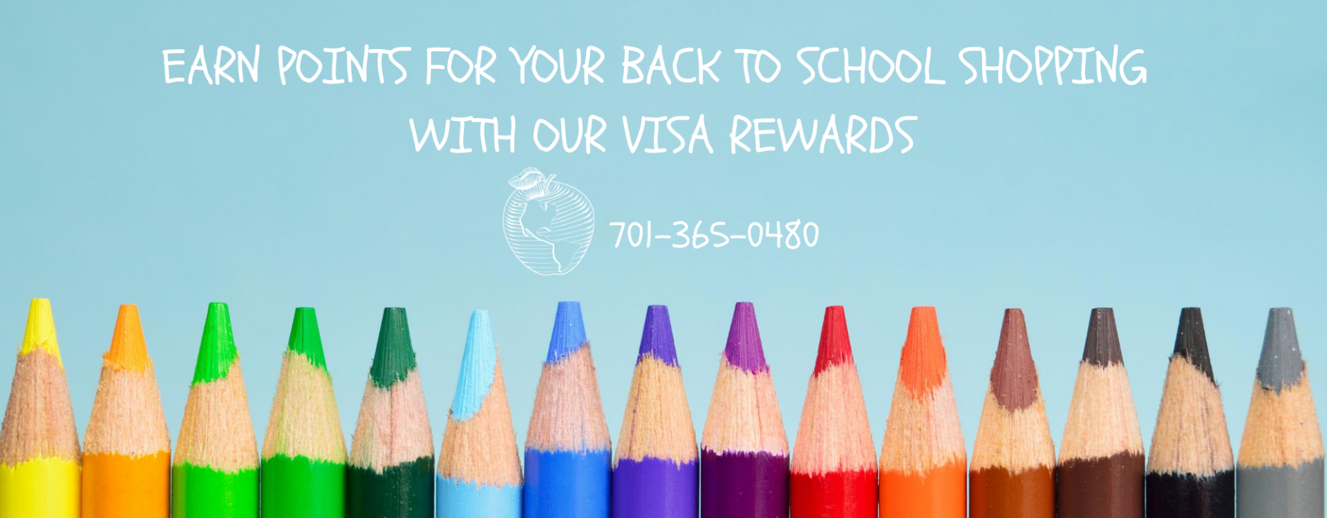 Earn points for your back to school shopping with our visa rewards 701-365-04580